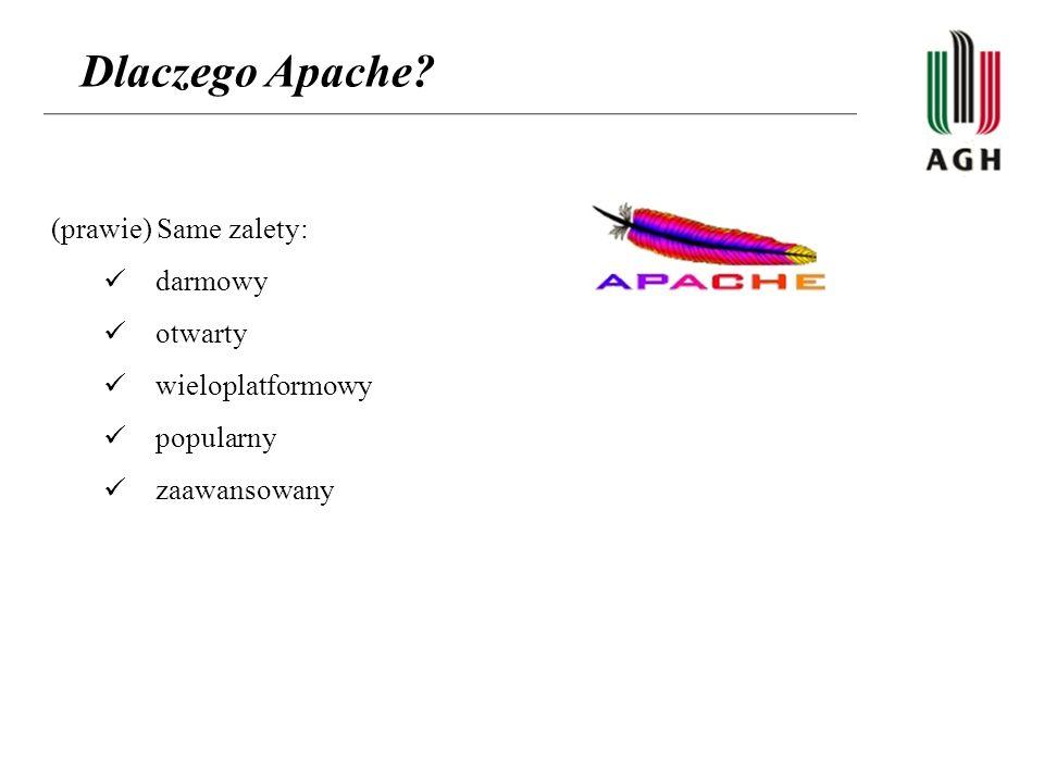 Dlaczego Apache (prawie) Same zalety: darmowy otwarty