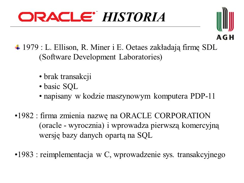 HISTORIA 1979 : L. Ellison, R. Miner i E. Oetaes zakładają firmę SDL (Software Development Laboratories)