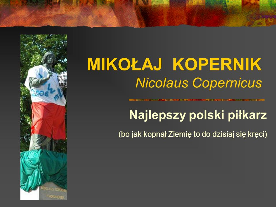 MIKOŁAJ KOPERNIK Nicolaus Copernicus