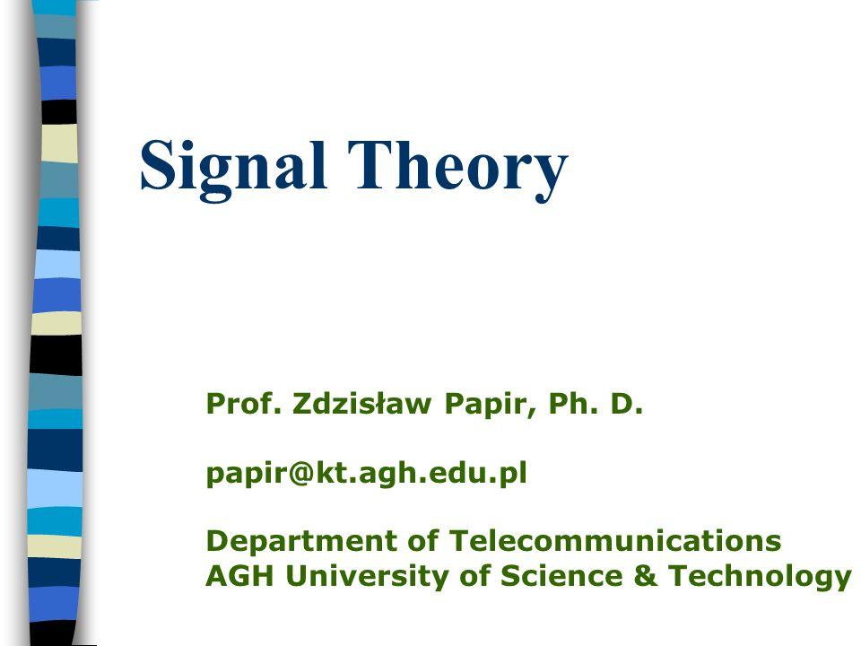 Signal Theory Prof. Zdzisław Papir, Ph. D. papir@kt.agh.edu.pl