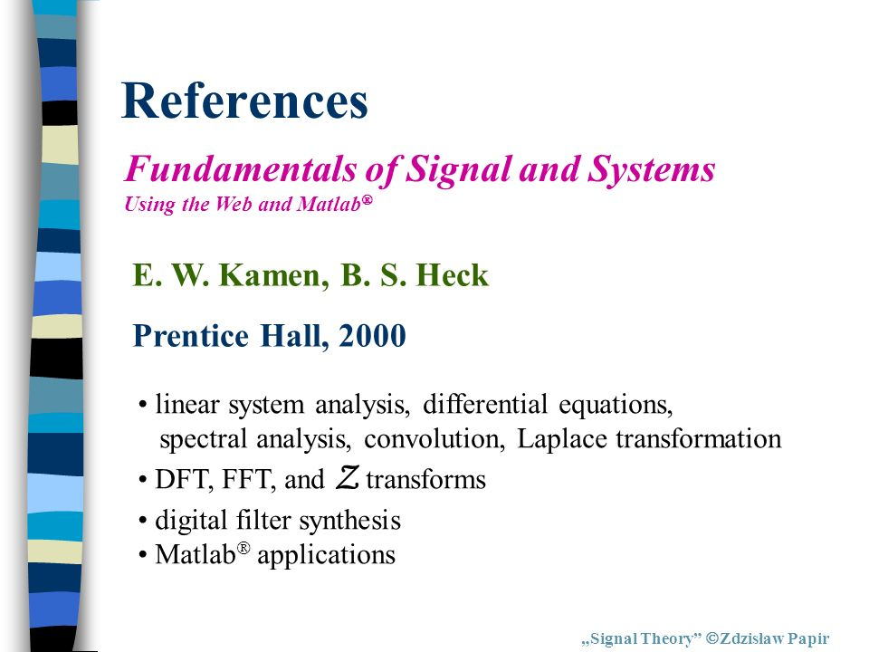 References Fundamentals of Signal and Systems E. W. Kamen, B. S. Heck