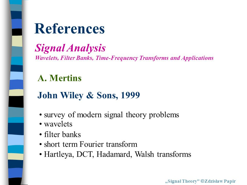 References Signal Analysis A. Mertins John Wiley & Sons, 1999