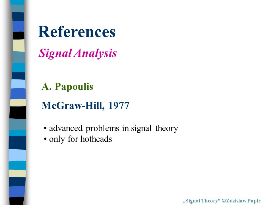 References Signal Analysis A. Papoulis McGraw-Hill, 1977