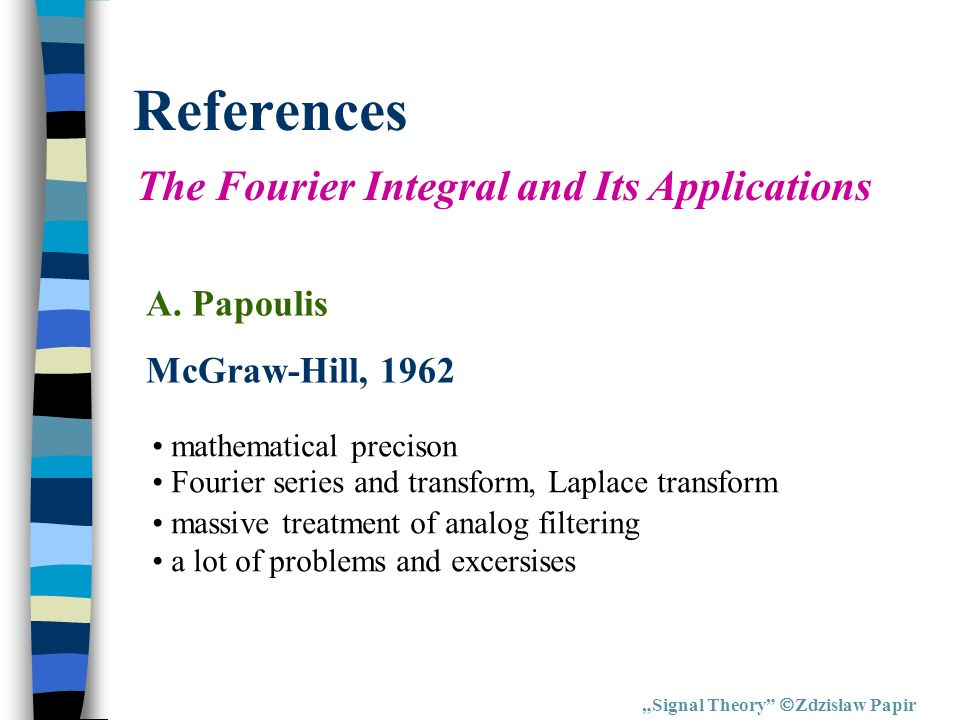 References The Fourier Integral and Its Applications A. Papoulis