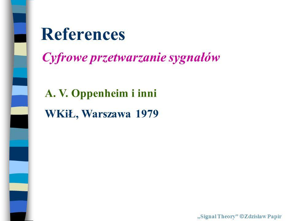 References Cyfrowe przetwarzanie sygnałów A. V. Oppenheim i inni