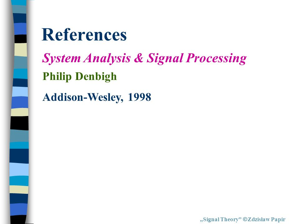 References System Analysis & Signal Processing Philip Denbigh