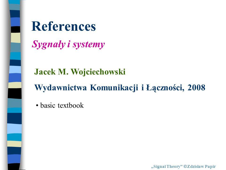 References Sygnały i systemy Jacek M. Wojciechowski