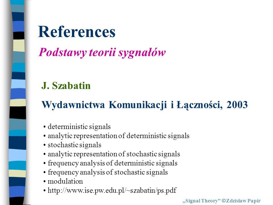 References Podstawy teorii sygnałów J. Szabatin