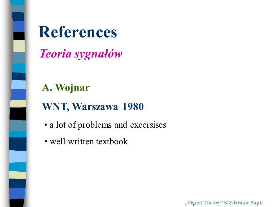 References Teoria sygnałów A. Wojnar WNT, Warszawa 1980