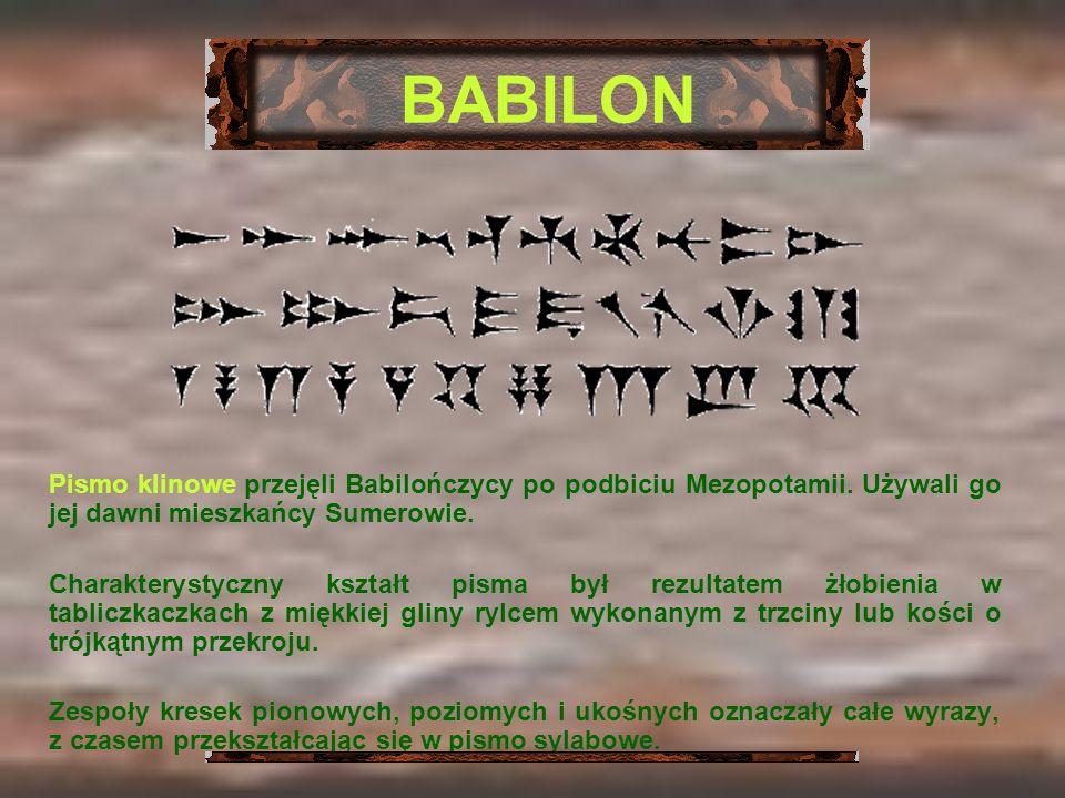 BABILONPismo klinowe przejęli Babilończycy po podbiciu Mezopotamii. Używali go jej dawni mieszkańcy Sumerowie.