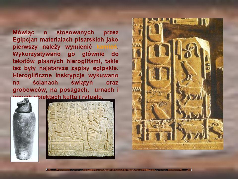 Mówiąc o stosowanych przez Egipcjan materiałach pisarskich jako pierwszy należy wymienić kamień.