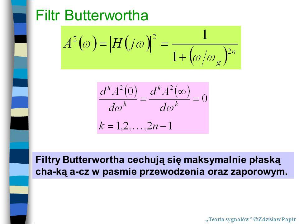 Filtr Butterwortha Filtry Butterwortha cechują się maksymalnie płaską cha-ką a-cz w pasmie przewodzenia oraz zaporowym.