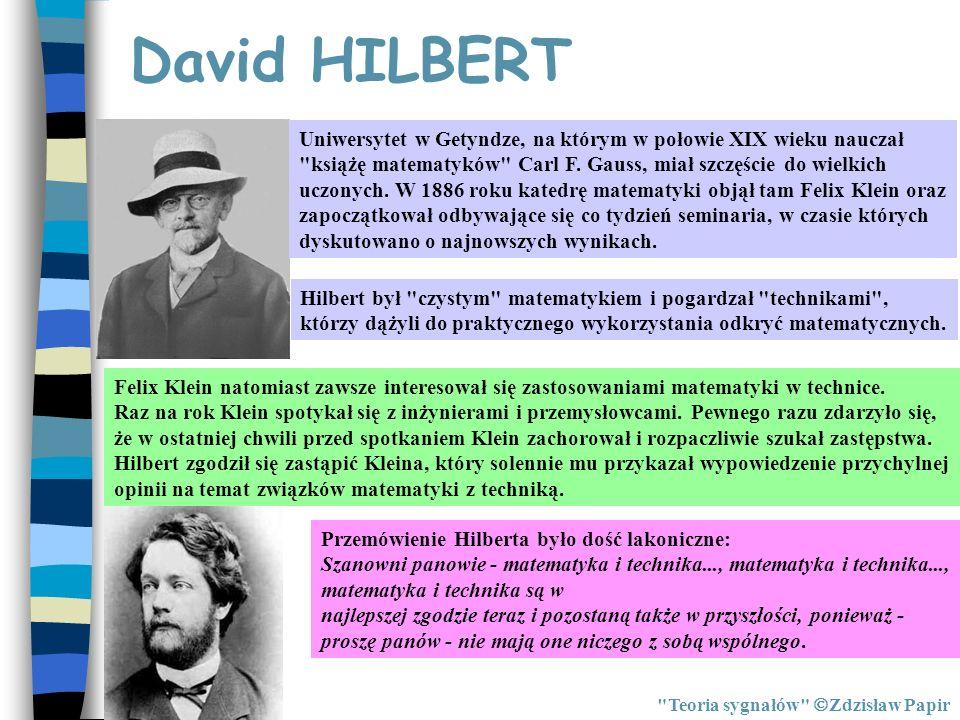 David HILBERT Uniwersytet w Getyndze, na którym w połowie XIX wieku nauczał. książę matematyków Carl F. Gauss, miał szczęście do wielkich.