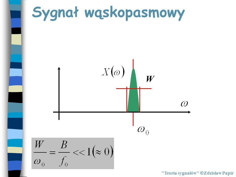 Sygnał wąskopasmowy W Teoria sygnałów Zdzisław Papir