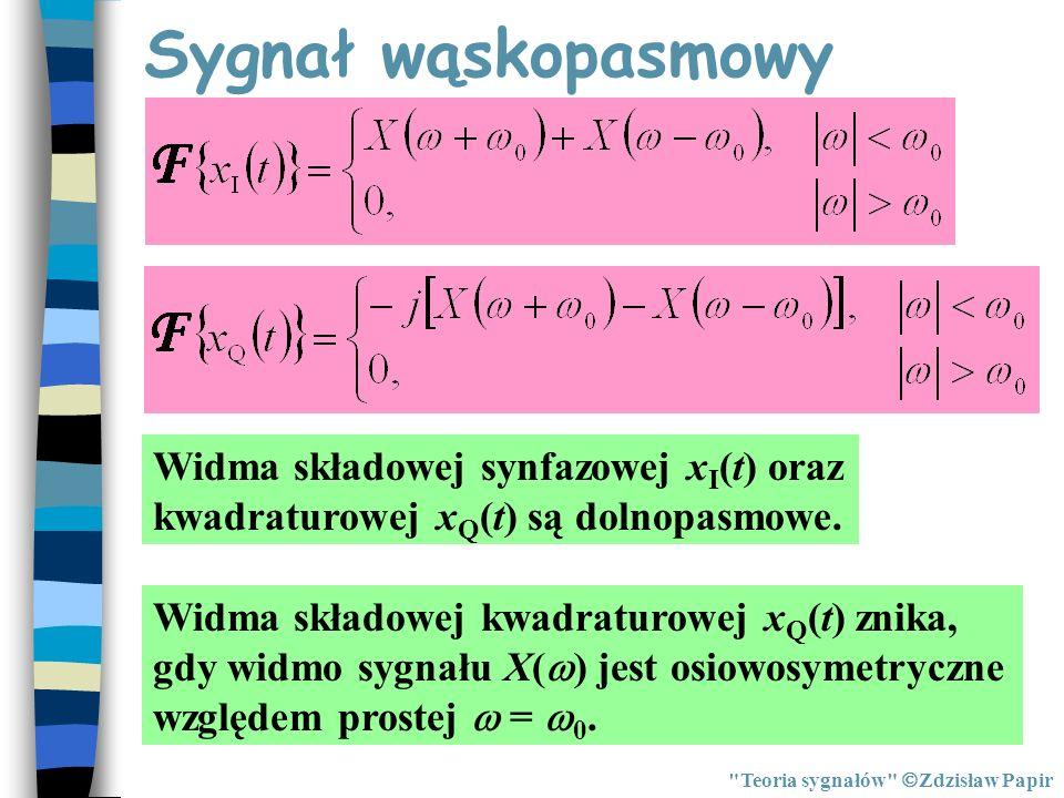 Sygnał wąskopasmowy Widma składowej synfazowej xI(t) oraz kwadraturowej xQ(t) są dolnopasmowe.
