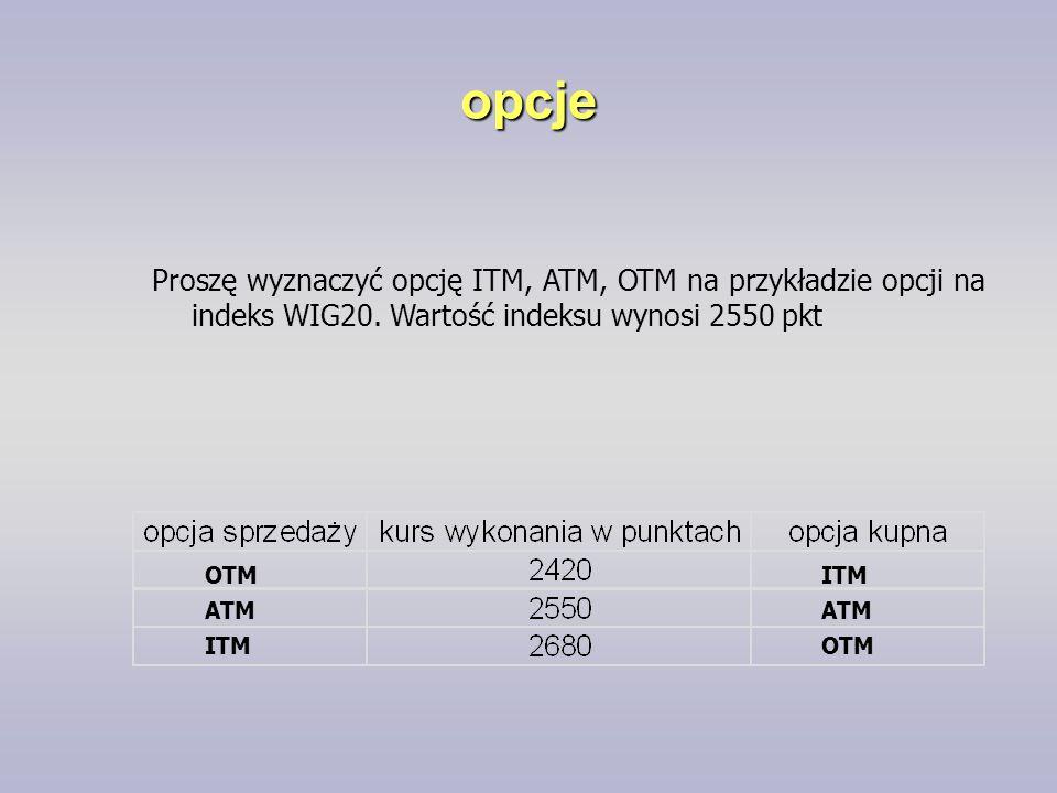 opcje Proszę wyznaczyć opcję ITM, ATM, OTM na przykładzie opcji na indeks WIG20. Wartość indeksu wynosi 2550 pkt.