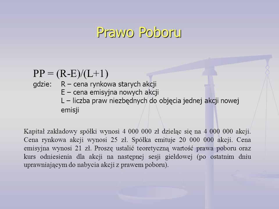 Prawo Poboru PP = (R-E)/(L+1) gdzie: R – cena rynkowa starych akcji