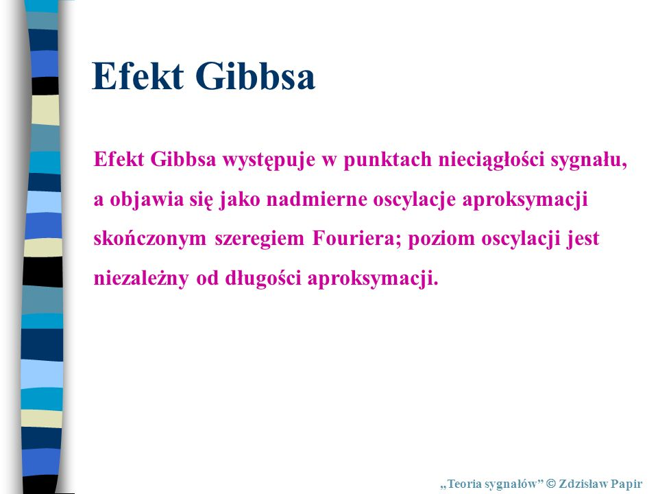 Efekt Gibbsa Efekt Gibbsa występuje w punktach nieciągłości sygnału,