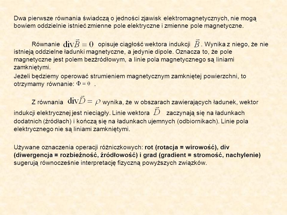 Dwa pierwsze równania świadczą o jedności zjawisk elektromagnetycznych, nie mogą bowiem oddzielnie istnieć zmienne pole elektryczne i zmienne pole magnetyczne.