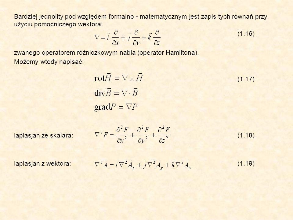 Bardziej jednolity pod względem formalno - matematycznym jest zapis tych równań przy użyciu pomocniczego wektora: