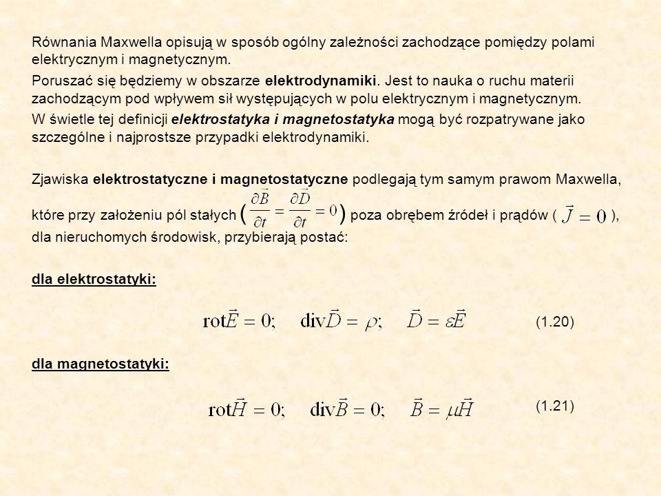 Równania Maxwella opisują w sposób ogólny zależności zachodzące pomiędzy polami elektrycznym i magnetycznym.