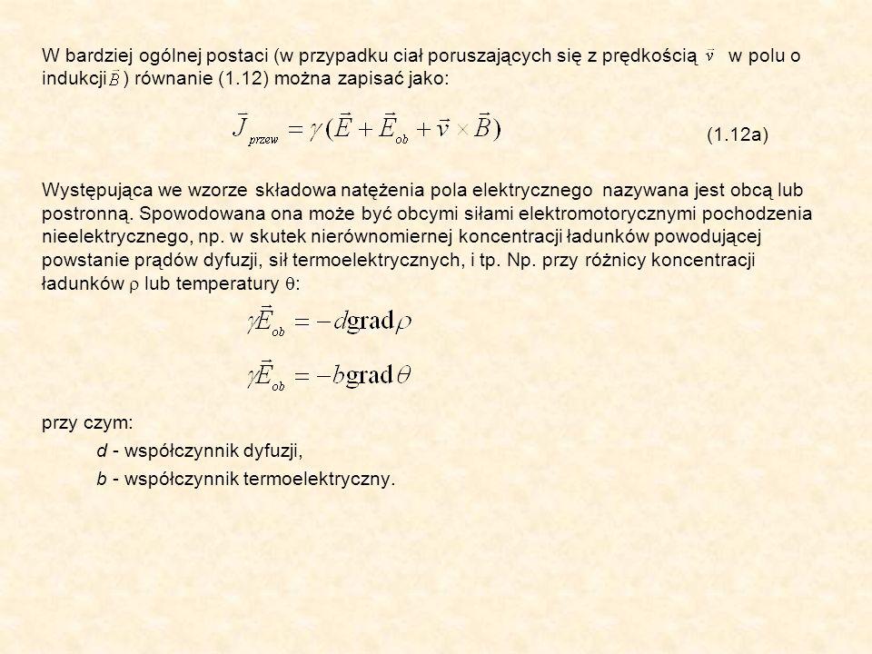W bardziej ogólnej postaci (w przypadku ciał poruszających się z prędkością w polu o indukcji ) równanie (1.12) można zapisać jako:
