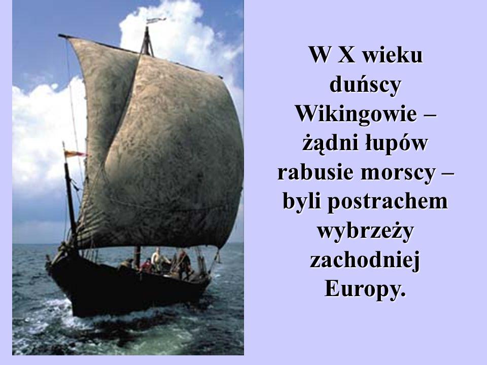 W X wieku duńscy Wikingowie – żądni łupów rabusie morscy – byli postrachem wybrzeży zachodniej Europy.