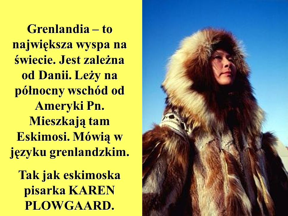 Tak jak eskimoska pisarka KAREN PLOWGAARD.