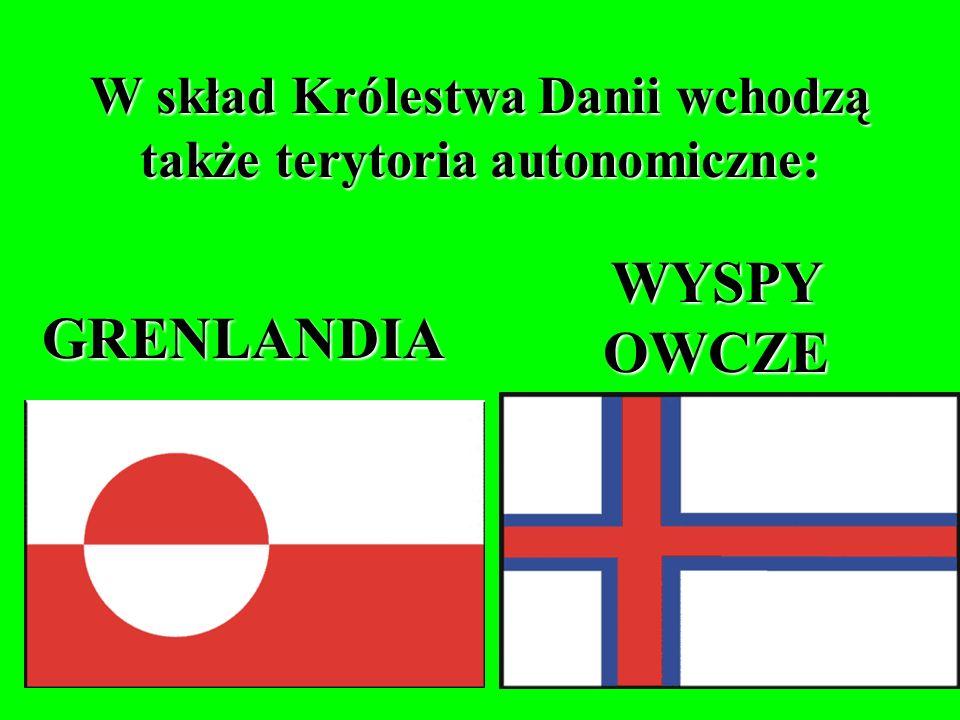 W skład Królestwa Danii wchodzą także terytoria autonomiczne: