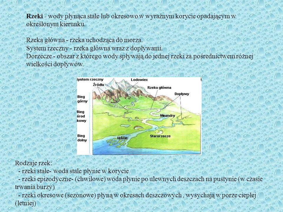 Rzeki - wody płynąca stale lub okresowo w wyraźnym korycie opadającym w określonym kierunku.