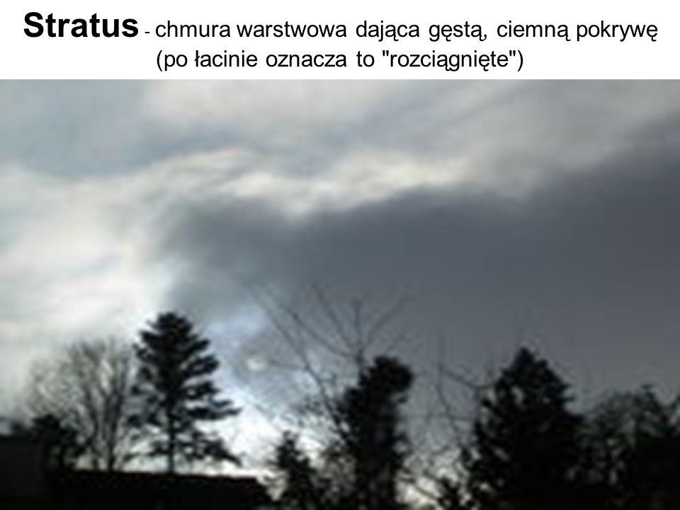 Stratus - chmura warstwowa dająca gęstą, ciemną pokrywę (po łacinie oznacza to rozciągnięte )