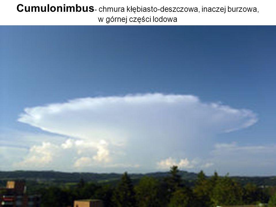 Cumulonimbus- chmura kłębiasto-deszczowa, inaczej burzowa, w górnej części lodowa