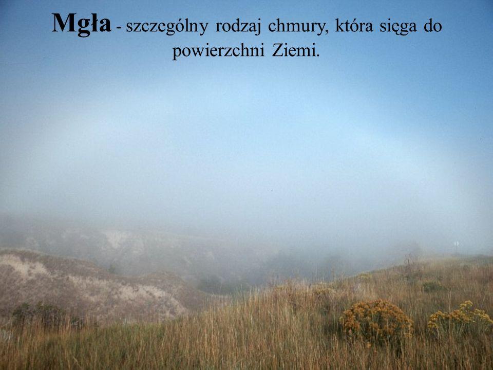 Mgła - szczególny rodzaj chmury, która sięga do powierzchni Ziemi.