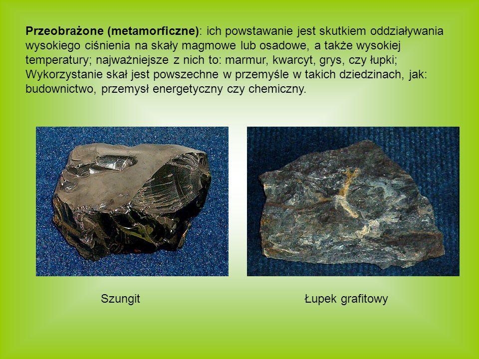 Przeobrażone (metamorficzne): ich powstawanie jest skutkiem oddziaływania wysokiego ciśnienia na skały magmowe lub osadowe, a także wysokiej temperatury; najważniejsze z nich to: marmur, kwarcyt, grys, czy łupki;