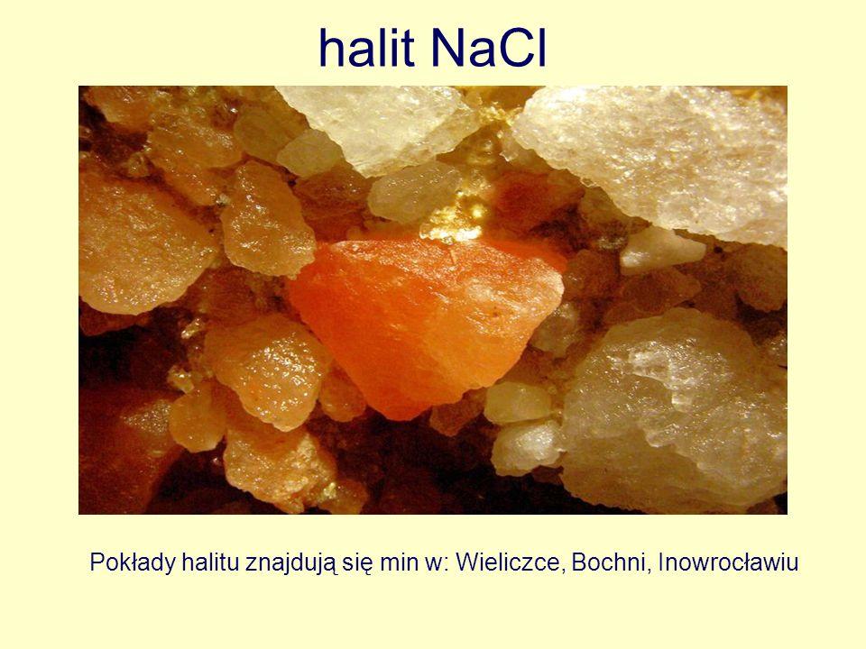 Pokłady halitu znajdują się min w: Wieliczce, Bochni, Inowrocławiu