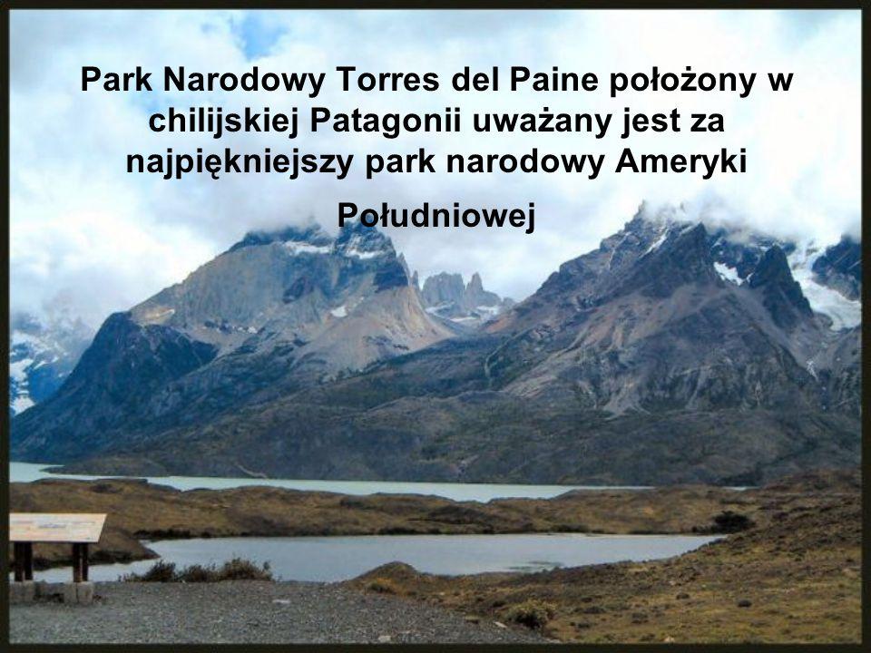 Park Narodowy Torres del Paine położony w chilijskiej Patagonii uważany jest za najpiękniejszy park narodowy Ameryki Południowej