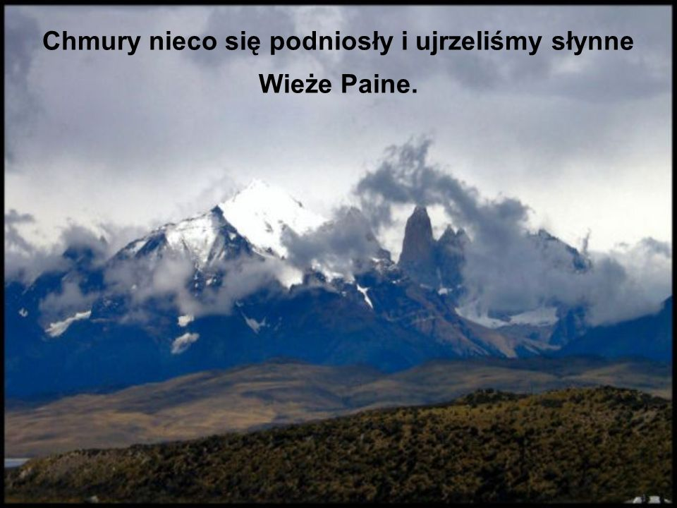 Chmury nieco się podniosły i ujrzeliśmy słynne Wieże Paine.