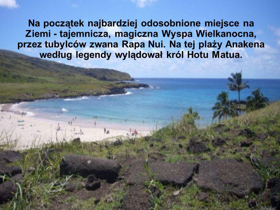 Na początek najbardziej odosobnione miejsce na Ziemi - tajemnicza, magiczna Wyspa Wielkanocna, przez tubylców zwana Rapa Nui.