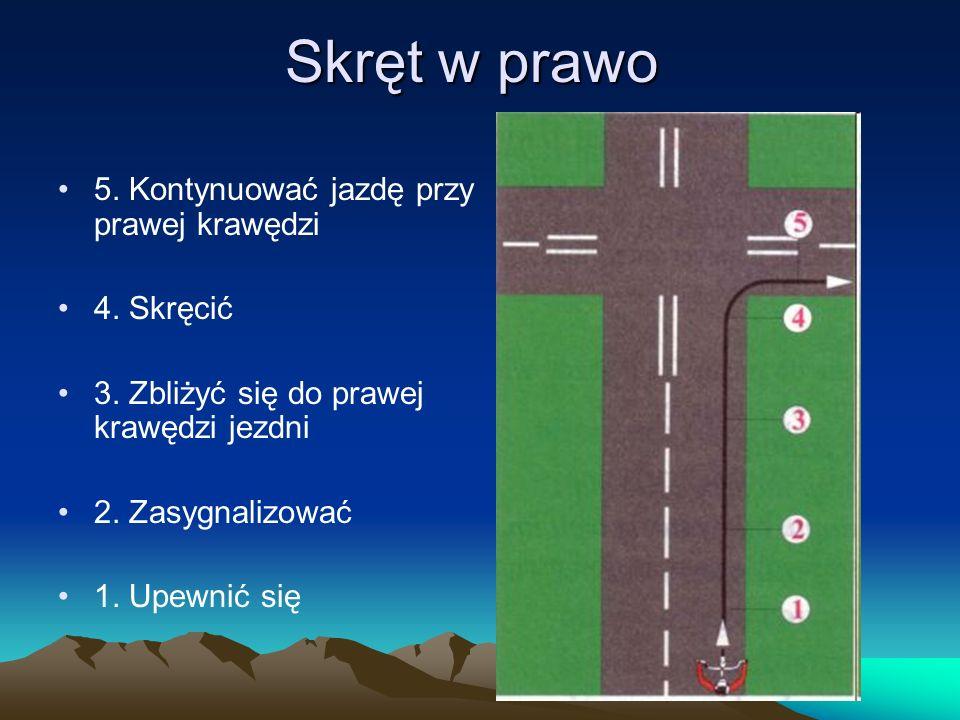 Skręt w prawo 5. Kontynuować jazdę przy prawej krawędzi 4. Skręcić