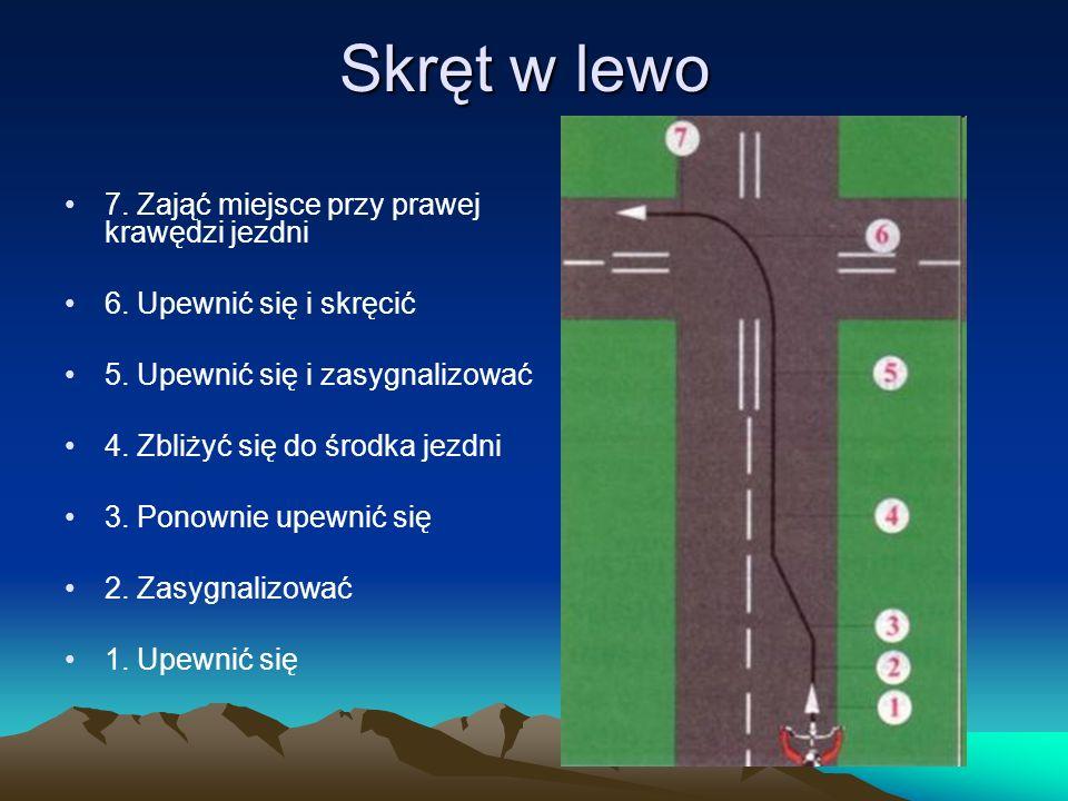 Skręt w lewo 7. Zająć miejsce przy prawej krawędzi jezdni