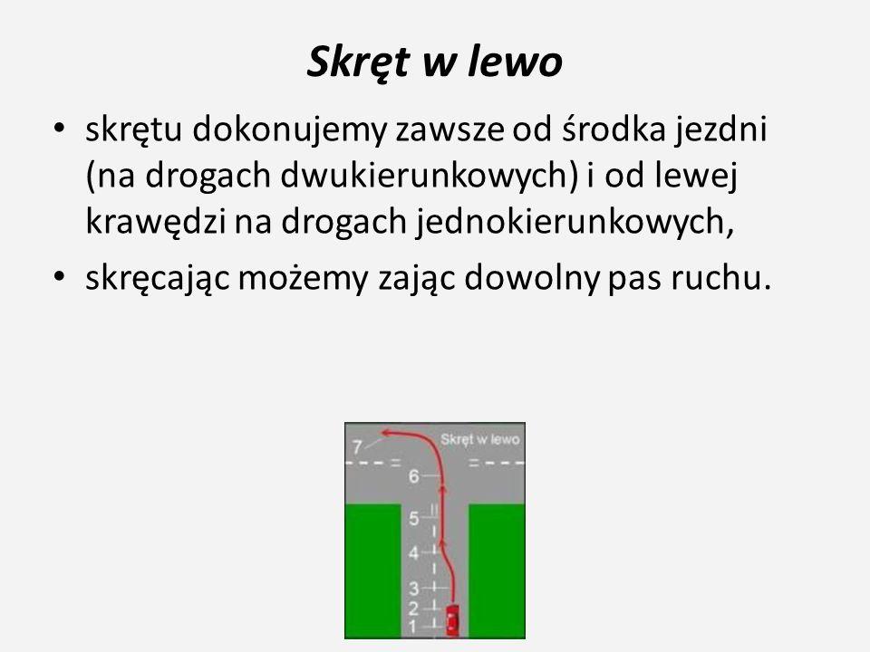 Skręt w lewo skrętu dokonujemy zawsze od środka jezdni (na drogach dwukierunkowych) i od lewej krawędzi na drogach jednokierunkowych,