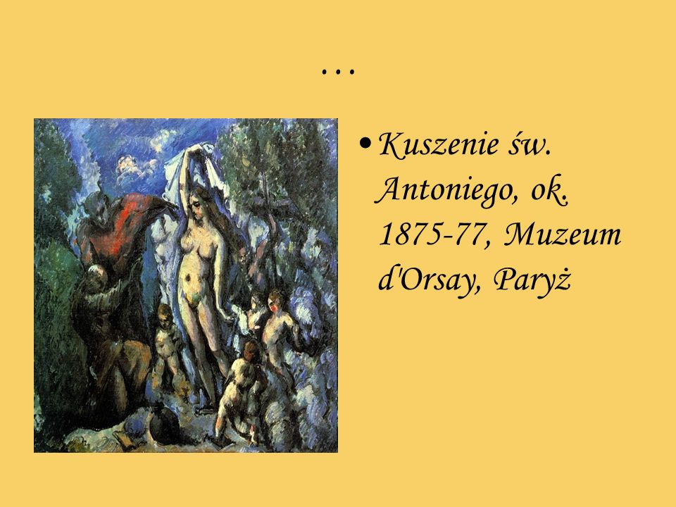 … Kuszenie św. Antoniego, ok. 1875-77, Muzeum d Orsay, Paryż