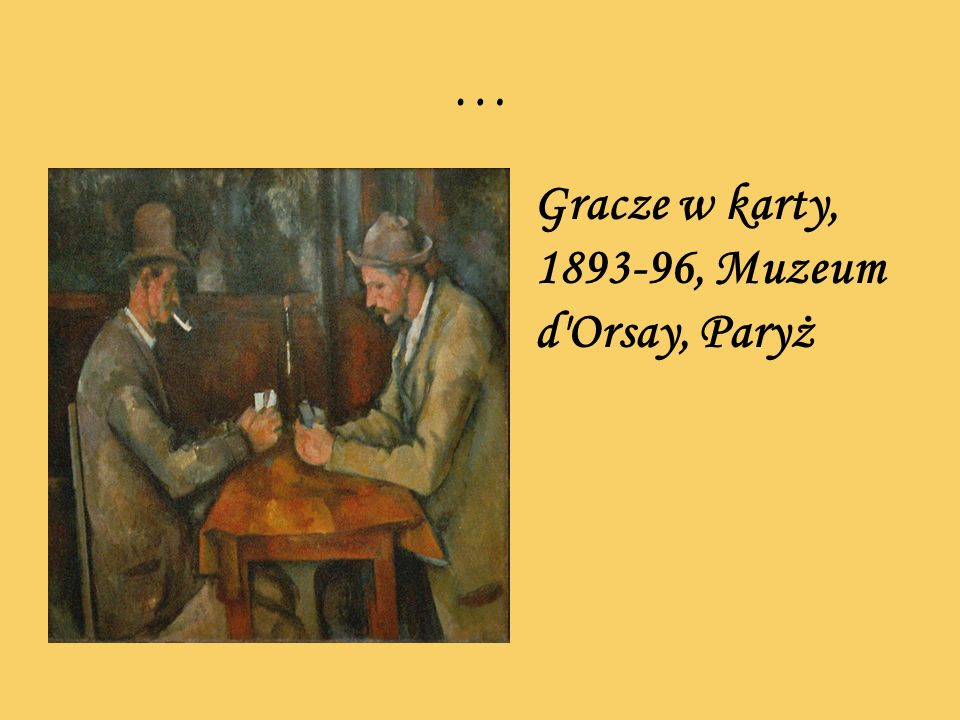 … Gracze w karty, 1893-96, Muzeum d Orsay, Paryż