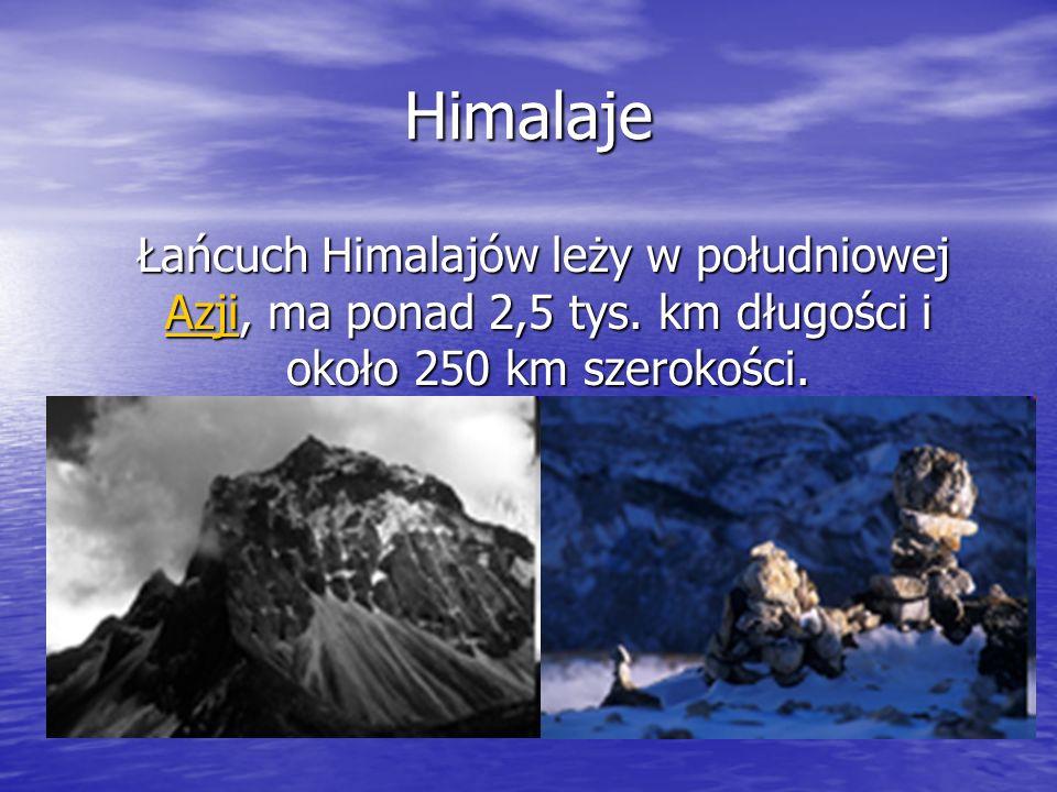 Himalaje Łańcuch Himalajów leży w południowej Azji, ma ponad 2,5 tys.