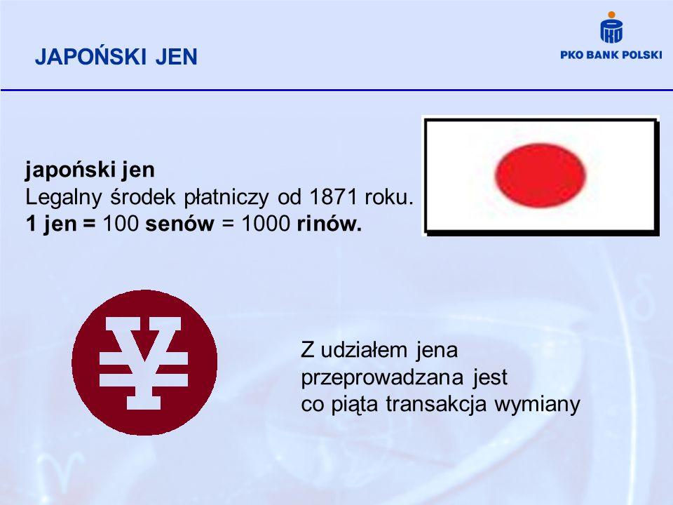JAPOŃSKI JEN japoński jen. Legalny środek płatniczy od 1871 roku. 1 jen = 100 senów = 1000 rinów.