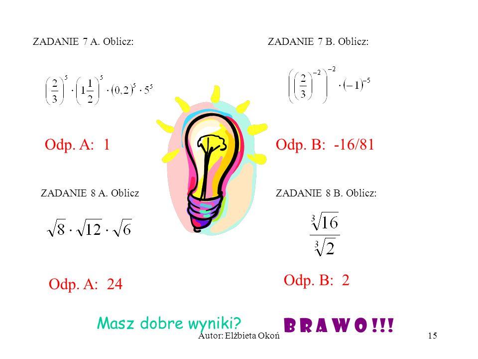 B R A W O !!! Odp. A: 1 Odp. B: -16/81 Odp. B: 2 Odp. A: 24