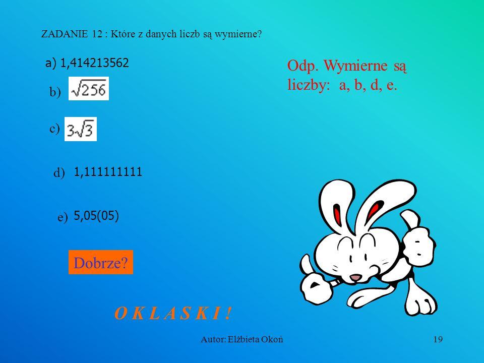 O K L A S K I ! Odp. Wymierne są liczby: a, b, d, e. Dobrze b) c) d)