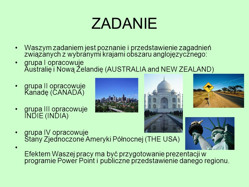 ZADANIE Waszym zadaniem jest poznanie i przedstawienie zagadnień związanych z wybranymi krajami obszaru anglojęzycznego: