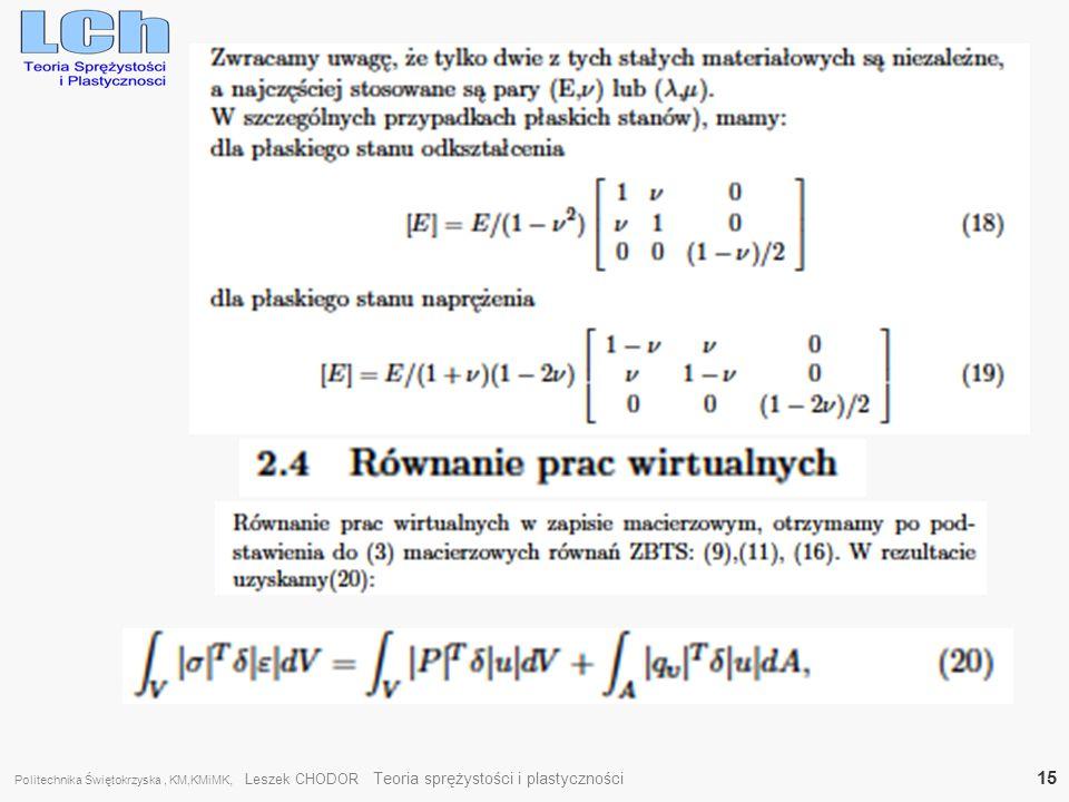 Politechnika Świętokrzyska , KM,KMiMK, Leszek CHODOR Teoria sprężystości i plastyczności 15