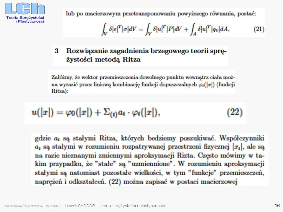 Politechnika Świętokrzyska , KM,KMiMK, Leszek CHODOR Teoria sprężystości i plastyczności 16